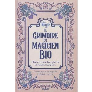 Le grimoire du magicien bio - Frédéric Garcia et Nicolas Subra
